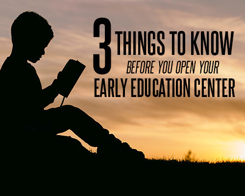 opening your early education center